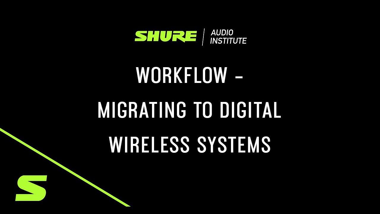 Shure Webinar: Workflow – Migrating to Digital Wireless Systems