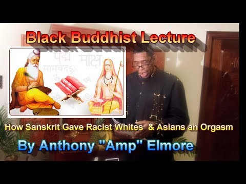 Sanskrit gave racist Whites & Asians Orgasms: Black Buddhist Lecture