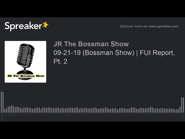 09-21-19 (Bossman Show) | FUI Report, Pt. 2 (made with Spreaker)