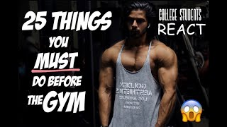 25 things you MUST do before the gym... COLLEGE STUDENTS REACT