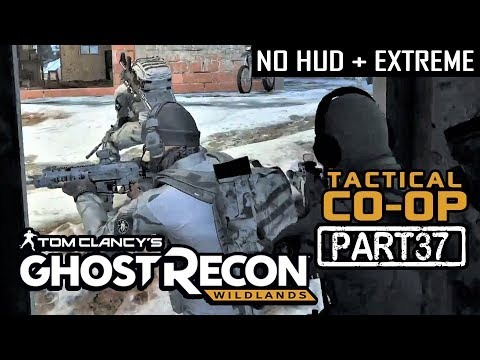 🔴 GHOST RECON WILDLANDS | CO-OP Part 37 | NO HUD + EXTREME DIFFICULTY (Tactical Walkthrough)