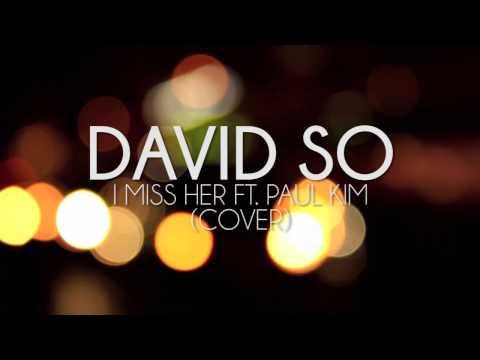 David So - I Miss Her Ft. Paul Kim (Cover)