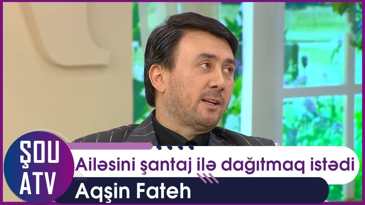 Qadın Aqşin Fatehin ailəsini şantaj ilə dağıtmaq istədi (Şou ATV)
