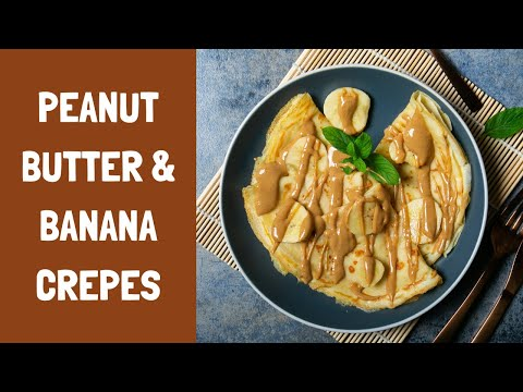 How to make the perfect peanut butter & banana crepes
