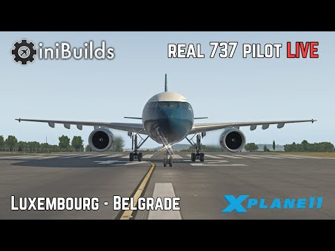Real 737 Captain LIVE | iniBuilds Airbus A300 | Luxembourg - Belgrade | X-Plane 11