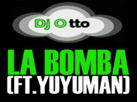 Dj Otto - La Bomba (3Ball MTY) Ft. Yuyuman Style