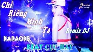 Chỉ Riêng Mình Ta (DJ Remix) - Karaoke minhvu822 || Beat Cực Hay 🎤