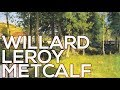 Willard Leroy Metcalf: A collection of 205 paintings (HD)