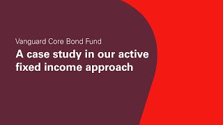 Vanguard Core Bond Fund: A case study in our active fixed income approach