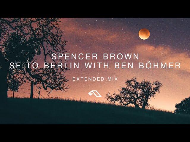 Spencer Brown & Ben Böhmer - SF to Berlin (Extended Mix)