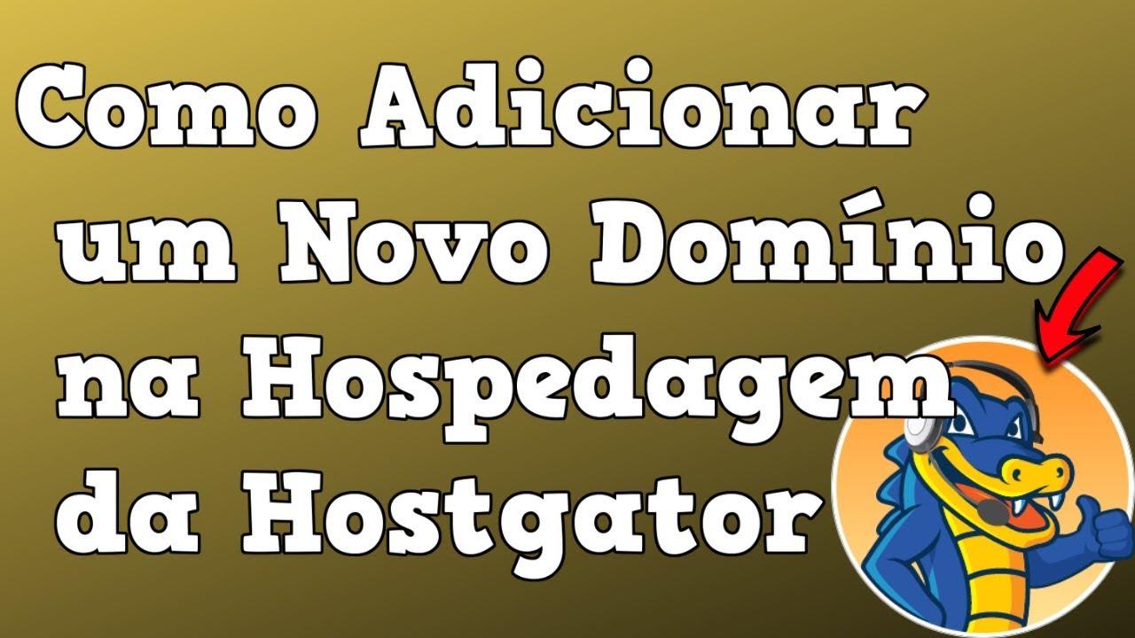 COMO ADICIONAR UM NOVO DOMÍNIO NA HOSPEDAGEM DA HOSTGATOR - DOMÍNIOS COMPLEMENTARES