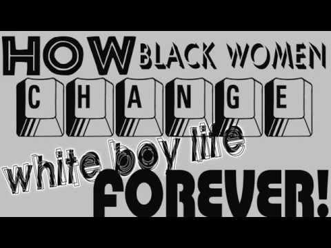 How black women change white boy life FOREVER