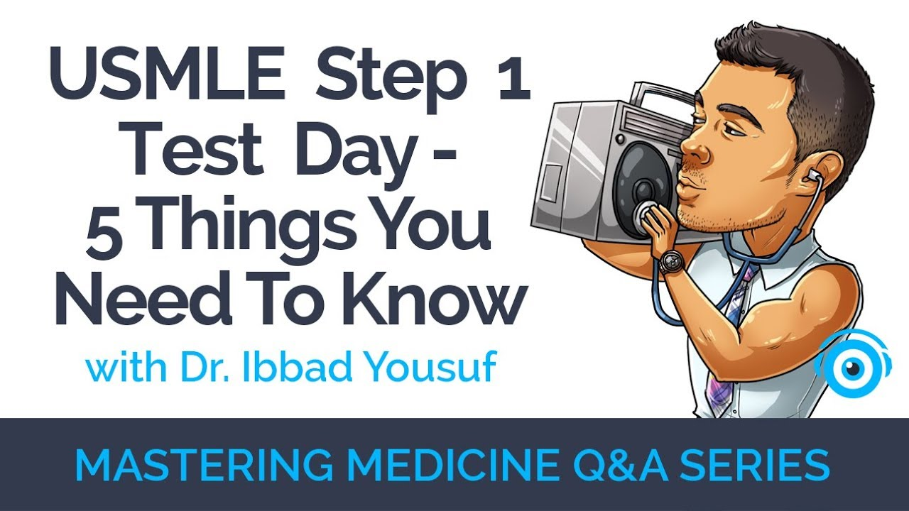 Mastering Medicine: Q&A w/ Dr  Ibbad Yousuf - USMLE Step 1 Test Day, 5  Things You Need To Know