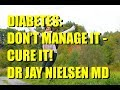 Diabetes: Don't Manage it - CURE IT! | Dr Jay Nielsen MD