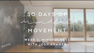Day 21: Mindfulness with Josh Kramer - 30 Days of Mindful Movement