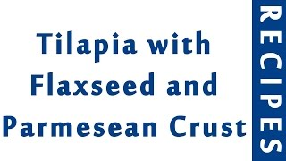 Tilapia with Flaxseed and Parmesean Crust 1  EASY TO LEARN  QUICK RECIPES