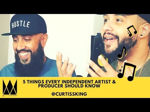 What Every Independent Artist & Producer should Know @CurtissKing