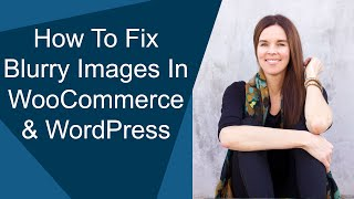 How to Fix Blurry Images Wordpress
