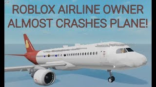 ROBLOX AIRLINE OWNER ALMOST CRASHES PLANE!