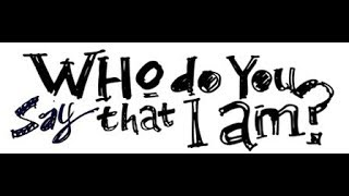 February 25, 2018 Who Do You Say That I Am?