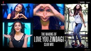 Dear Zindagi | Love you Zindagi Club Mix | Making | Alia Bhatt, Shah Rukh Khan | In Cinemas Now