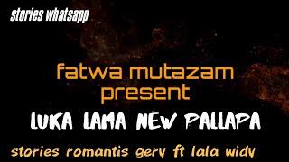 Download lagu Story wa luka lama - gery mahesa ft lala widi new pallapa