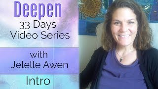 Intro and Overview: Deepen 33 Days W/Jelelle Awen