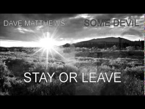 Dave Matthews - Stay Or Leave (Some Devil)