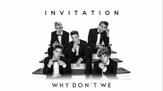 Invitation (lyrics) - Why Don't We