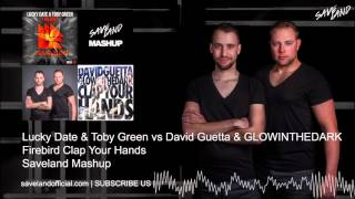 Lucky Date & Toby Green vs David Guetta & GLOWINTHEDARK - Firebird Clap Your Hands (Saveland Mashup)
