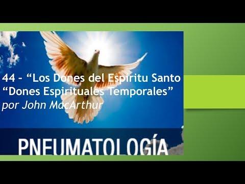 """44 – """"Los Dones del Espíritu Santo Dones Espirituales Temporales  John MacArthur"""