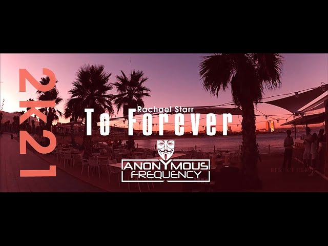 Rachael Starr - To Forever (Anonymous Frequency Short Edit) 2k21