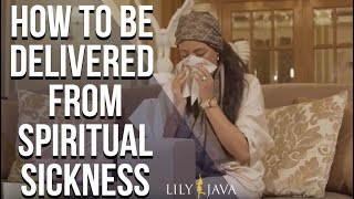 How To Be Delivered From Spiritual Sickness || Prophetess Lily Java