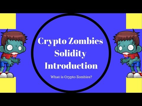Introduction to Crypto Zombies,Learn To Write Smart Contract, Learn Ethereum