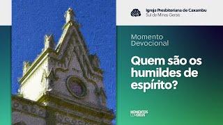 Momento Devocional - Quem são os humildes de espírito? (18/08/2020)