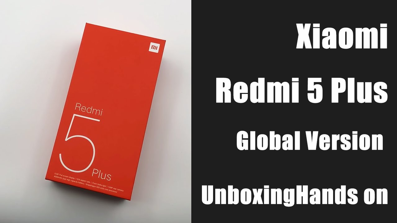 Xiaomi Redmi 5 Plus Global Version Unboxing Amp Hands On