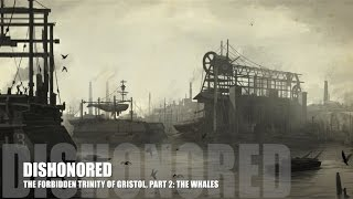 Dishonored - Lore (The Forbidden Trinity of Gristol, Part 2: The Whales)