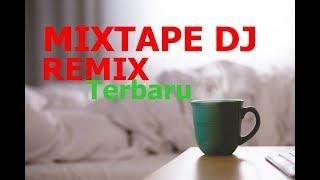 MIXTAPE DJ REMIX Terbaru