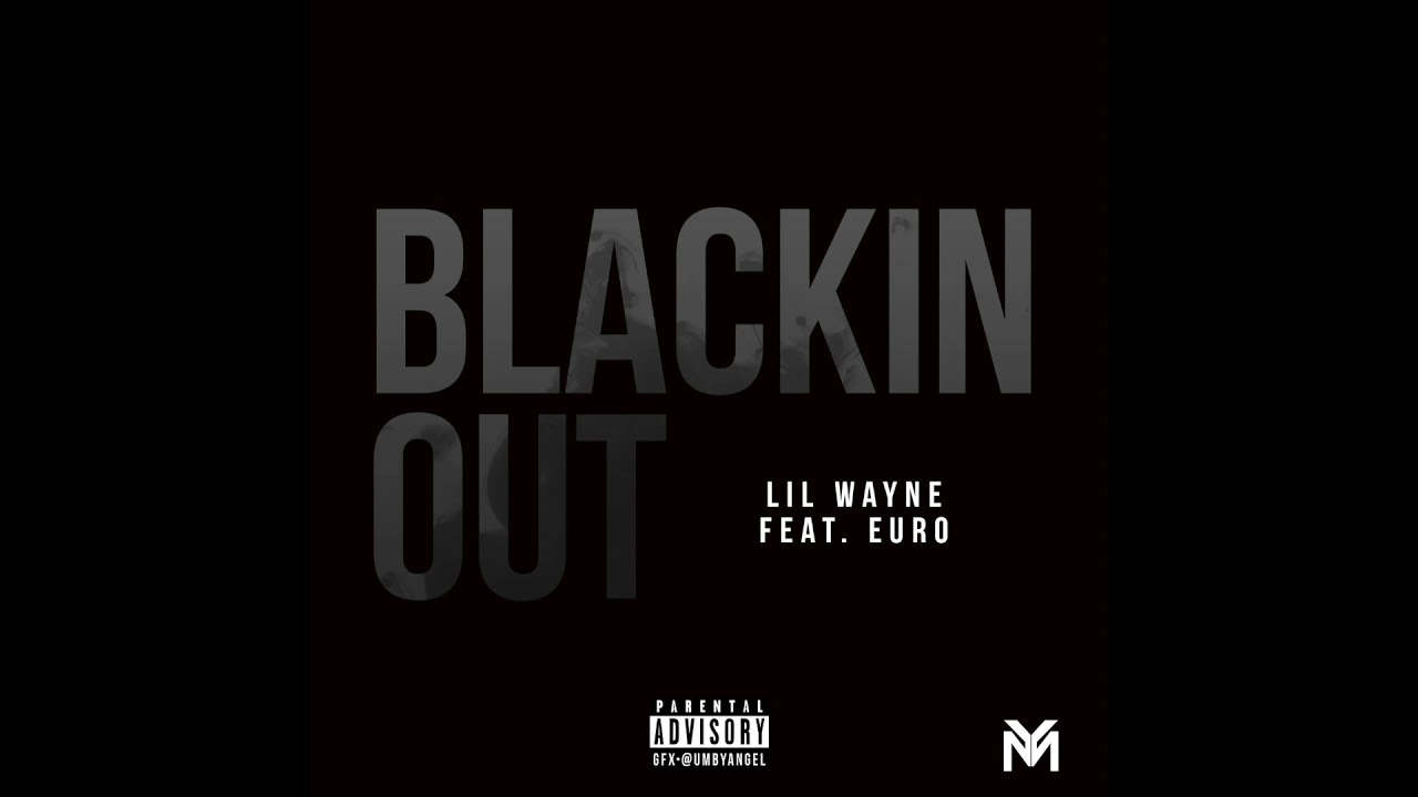 Lil Wayne - Blackin Out feat. Euro (Official Audio) | Dedication 6