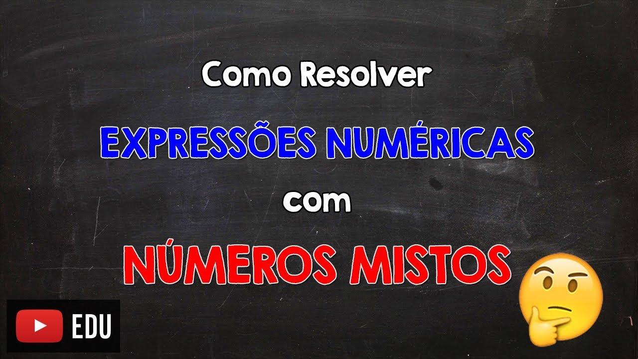 Como Resolver Expressões Numéricas com Números Mistos