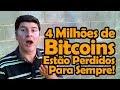 4 Milhões de Bitcoins Estão Perdidos Para Sempre!