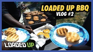 Loaded Up BBQ Vlog #2