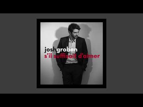 Josh Groban - S'il Suffisait D'aimer (Official Audio)