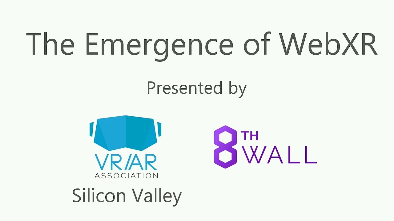 The Emergence of WebXR presented by VR/AR Association-Silicon Valley and  8th Wall