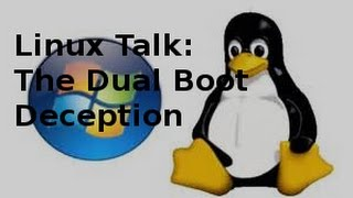Linux Talk | The Dual Boot Deception