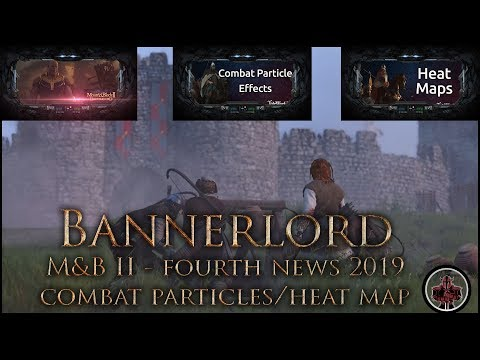 Fourth Mount & Blade 2: Bannerlord🛡 News 2019 Update (Combat Particle Effects, Heat Maps)