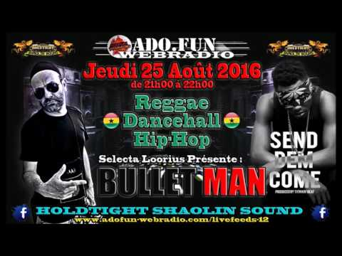 ADOFUN WEBRADIO - BULLET MAN (GHANA) SONGS - MIX BY SELECTA LOORIUS - HOLDTIGHT SHAOLIN SOUND !!!