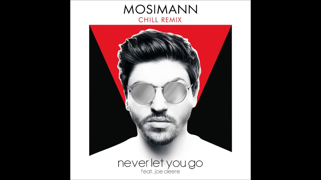 Mosimann Feat Joe Cleere Never Let You Go Chill Remix Youtube