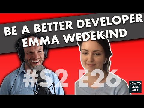 How To Be A Better Web Developer - Emma Wedekind  Interview - How To Code Well Podcast S2 E26
