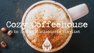 Cozy Coffeehouse ☕ - An Indie/Folk/Acoustic Playlist   Vol. 3